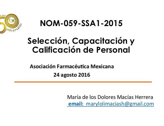 NOM-059-SSA1-2015 Selección, Capacitación y Calificación de Personal  AsociaciónFarmacéu/caMexicana 24agosto2016...
