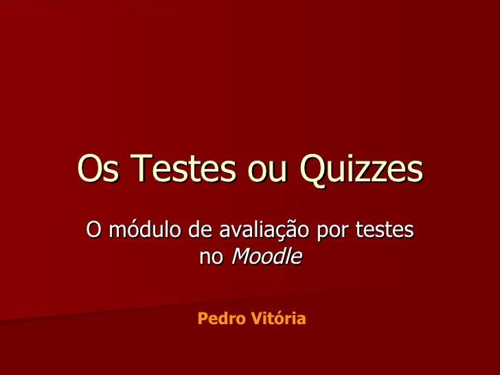 Os Testes ou Quizzes O módulo de avaliação por testes no  Moodle Pedro Vitória