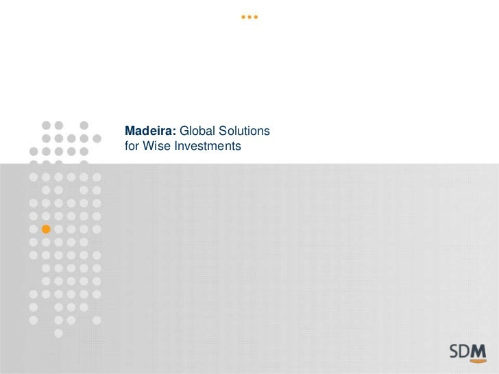 Madeira: Global Solutionsfor Wise Investments
