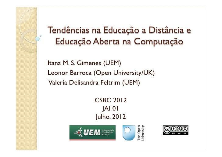 Tendências na Educação a Distância e  Educação Aberta na ComputaçãoItana M. S. Gimenes (UEM)Leonor Barroca (Open Universit...