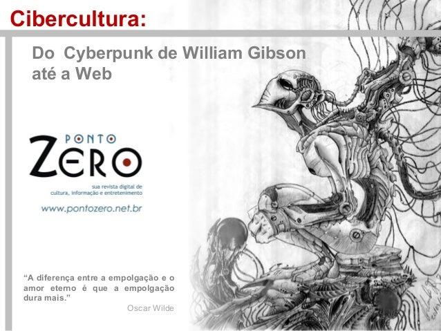"""Cibercultura: Do Cyberpunk de William Gibson até a Web """"A diferença entre a empolgação e o amor eterno é que a empolgação ..."""