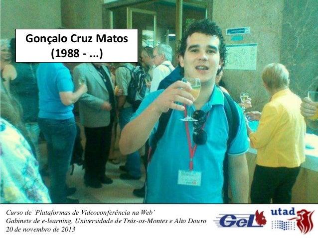 Gonçalo Cruz Matos (1988 - ...)  Curso de 'Plataformas de Videoconferência na Web' Gabinete de e-learning, Universidade de...