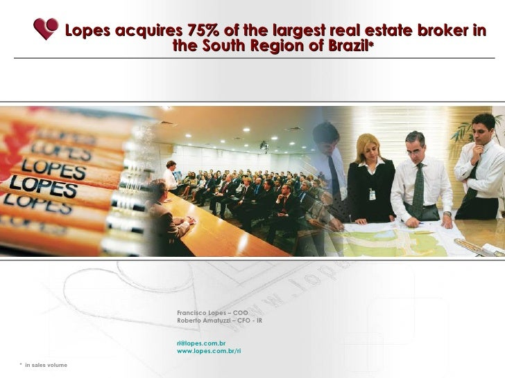 Lopes acquires 75% of the largest real estate broker in the South Region of Brazil *   *  in sales volume Francisco Lopes ...