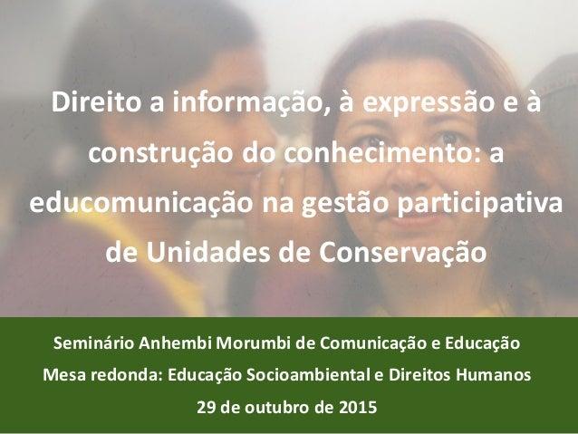 Direito a informação, à expressão e à construção do conhecimento: a educomunicação na gestão participativa de Unidades de ...