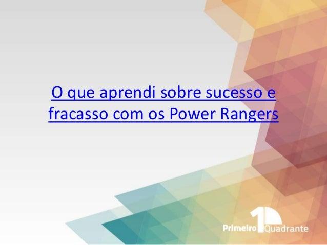 O que aprendi sobre sucesso e fracasso com os Power Rangers