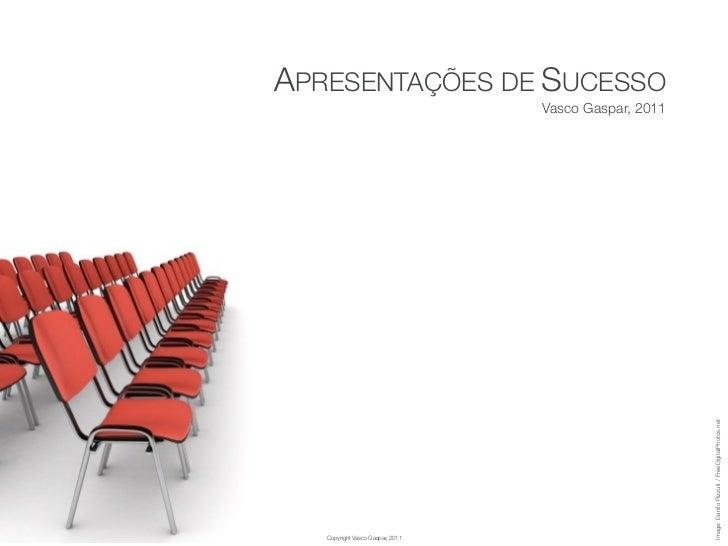 APRESENTAÇÕES DE SUCESSO                                  Vasco Gaspar, 2011                                              ...