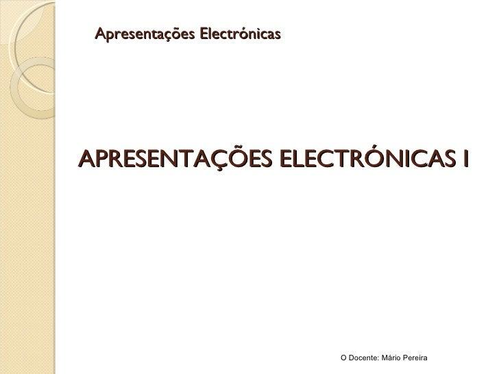 APRESENTAÇÕES ELECTRÓNICAS I