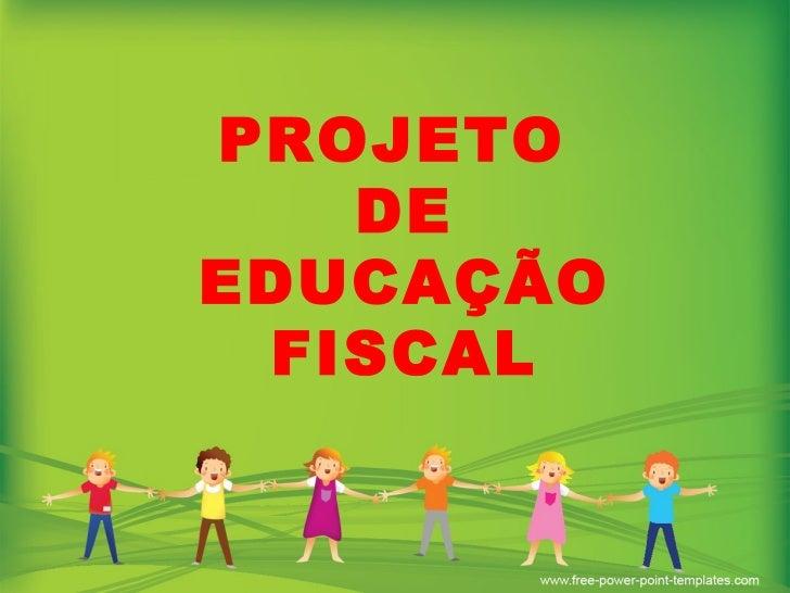 PROJETO  DE  EDUCAÇÃO FISCAL