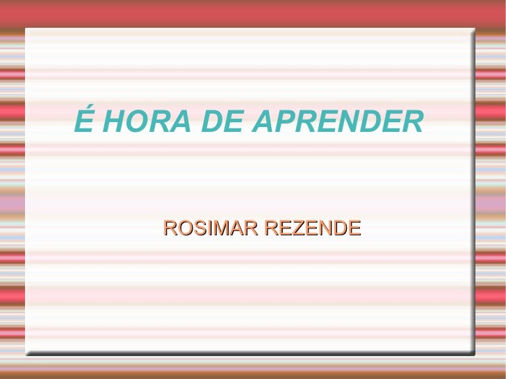 É HORA DE APRENDER       ROSIMAR REZENDE