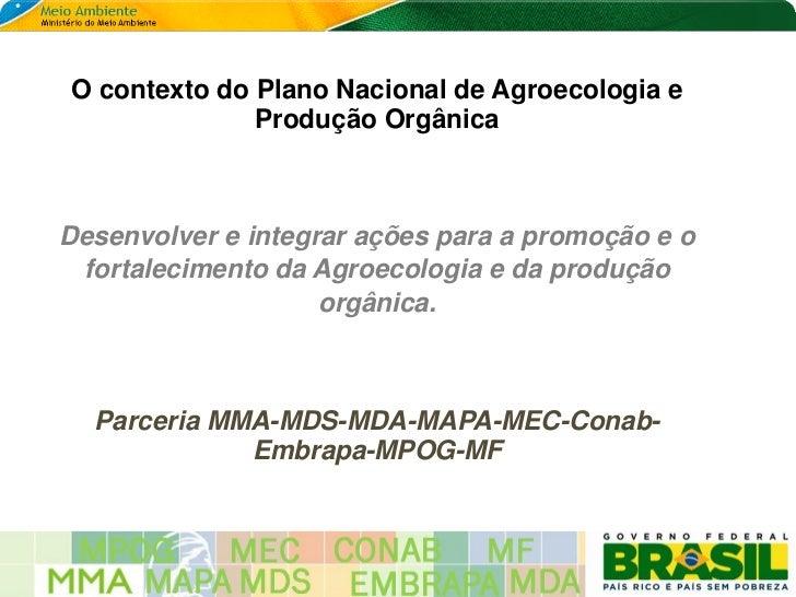 O contexto do Plano Nacional de Agroecologia e              Produção OrgânicaDesenvolver e integrar ações para a promoção ...