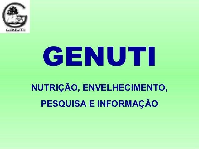 GENUTI NUTRIÇÃO, ENVELHECIMENTO, PESQUISA E INFORMAÇÃO