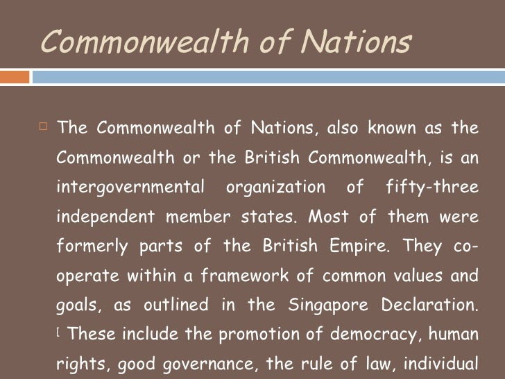 commonwealth of nations The commonwealth is a unique grouping of 53 developed and developing nations spread over every continent and ocean in the world its membership reflects many religions, races, languages and cultures and its combined population of over two billion people account for approximately 30 per cent of the world's population.