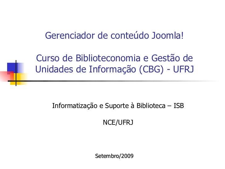 Gerenciador de conteúdo Joomla!   Curso de Biblioteconomia e Gestão de Unidades de Informação (CBG) - UFRJ Informatização ...