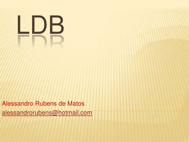 LDBAlessandro Rubens de Matosalessandrorubens@hotmail.com