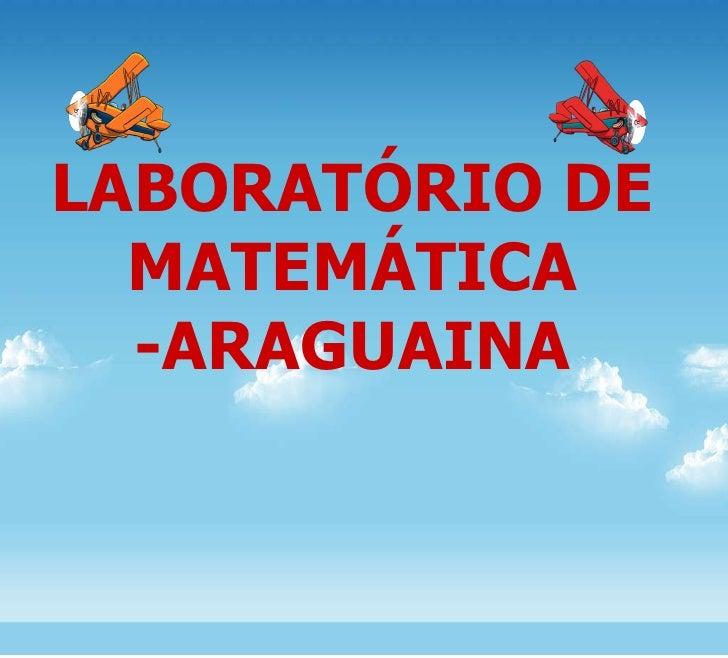 LABORATÓRIO DE MATEMÁTICA -ARAGUAINA
