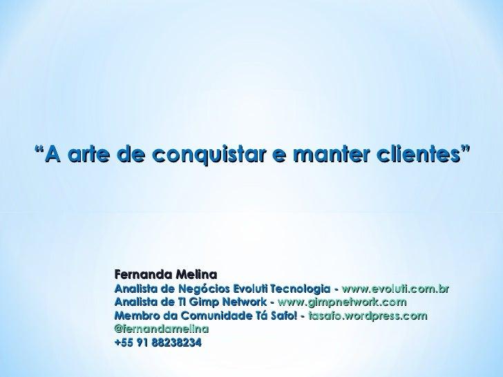 Fernanda Melina Analista de NegóciosEvoluti Tecnologia - www.evoluti.com.br Analista de TIGimp Network - www.gimpnetwo...