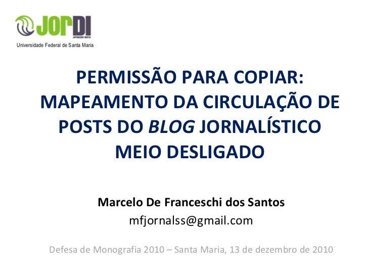 PERMISSÃO PARA COPIAR: MAPEAMENTO DA CIRCULAÇÃO DE POSTS DO  BLOG  JORNALÍSTICO MEIO DESLIGADO Marcelo De Franceschi dos S...