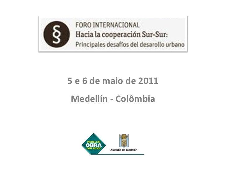 5 e 6 de maio de 2011 Medellín - Colômbia
