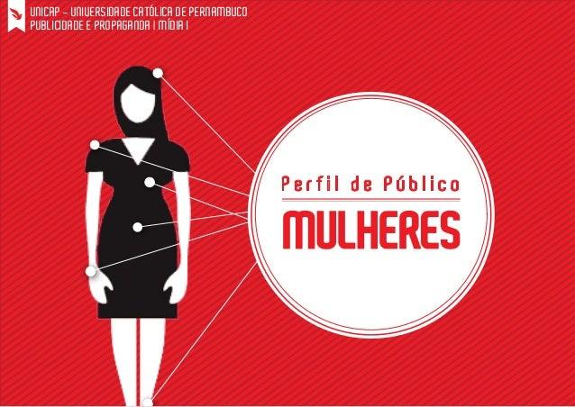 UNICAP - UNIVERSIDADE CATÓLICA DE PERNAMBUCO PUBLICIDADE E PROPAGANDA | MÍDIA I  Perfil de Público  MULHERES