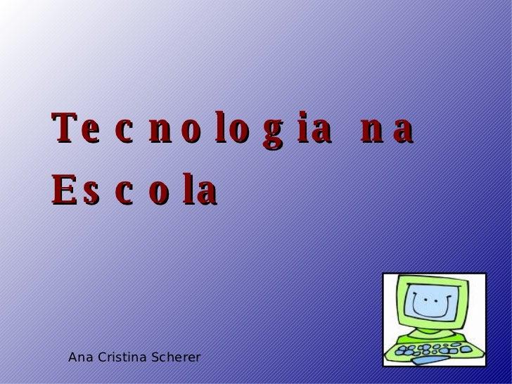 Ana Cristina Scherer Tecnologia na Escola