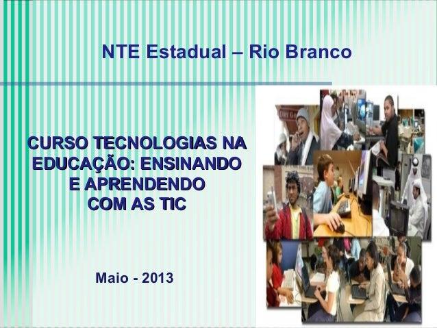 CURSO TECNOLOGIAS NACURSO TECNOLOGIAS NAEDUCAÇÃO: ENSINANDOEDUCAÇÃO: ENSINANDOE APRENDENDOE APRENDENDOCOM AS TICCOM AS TIC...