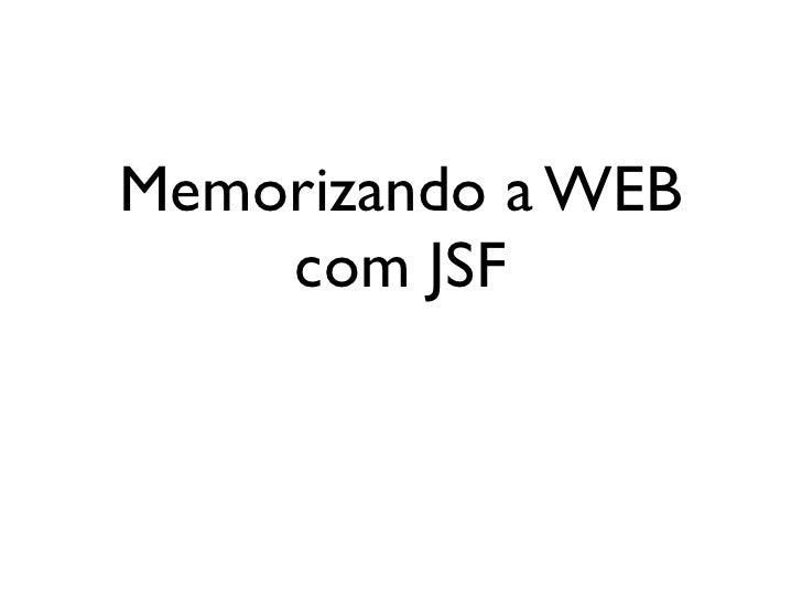 Memorizando a WEB    com JSF