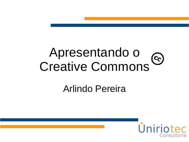 Apresentando o Creative Commons Arlindo Pereira