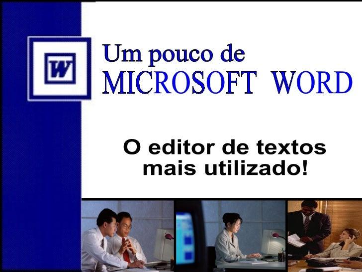 Um pouco de  MICROSOFT  WORD O editor de textos mais utilizado!
