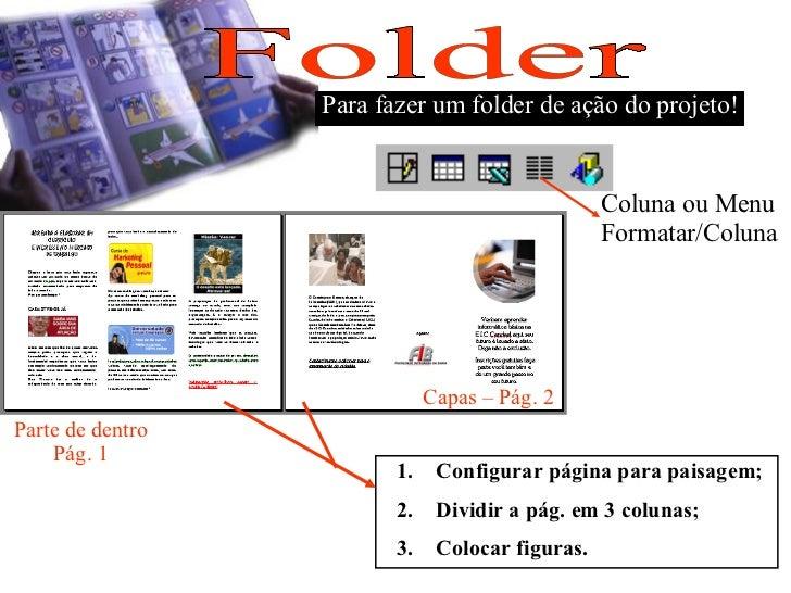 Coluna ou Menu Formatar/Coluna Folder Para fazer um folder de ação do projeto! <ul><li>Configurar página para paisagem; </...