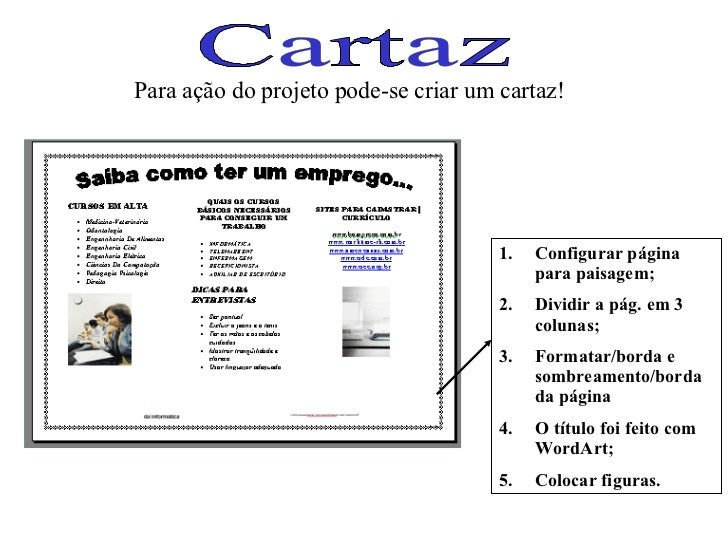 Cartaz Para ação do projeto pode-se criar um cartaz! <ul><li>Configurar página para paisagem; </li></ul><ul><li>Dividir a ...