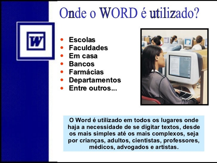 Onde o WORD é utilizado? <ul><li>Escolas </li></ul><ul><li>Faculdades </li></ul><ul><li>Em casa </li></ul><ul><li>Bancos <...