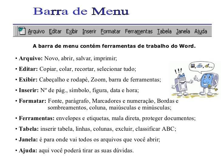 Barra de Menu A barra de menu contém ferramentas de trabalho do Word. <ul><li>Arquivo:  Novo, abrir, salvar, imprimir; </l...