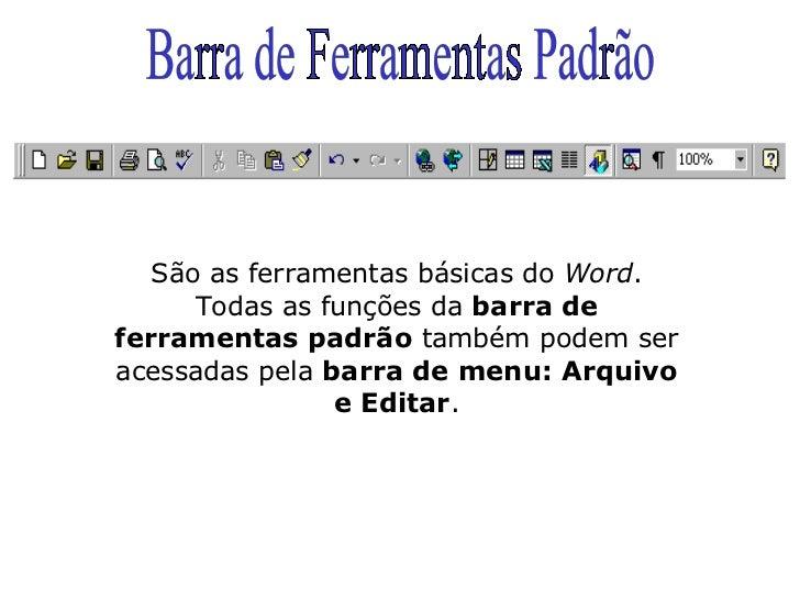 Barra de Ferramentas Padrão São as ferramentas básicas do  Word . Todas as funções da  barra de ferramentas padrão  também...