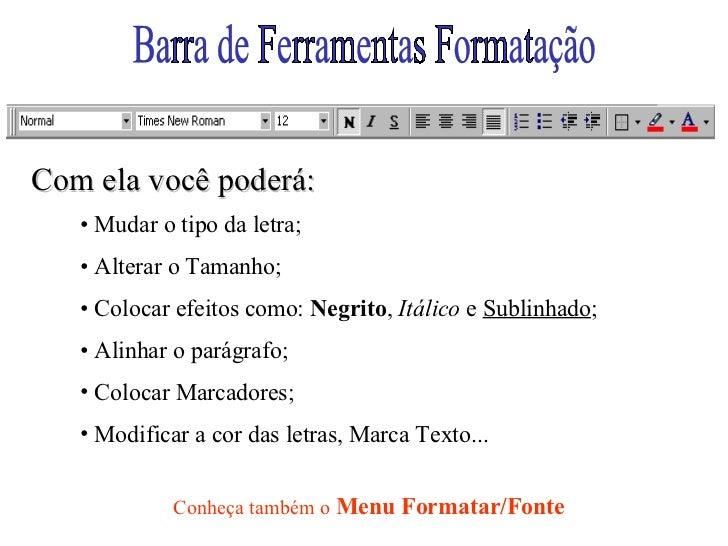 Barra de Ferramentas Formatação <ul><li>Mudar o tipo da letra; </li></ul><ul><li>Alterar o Tamanho; </li></ul><ul><li>Colo...