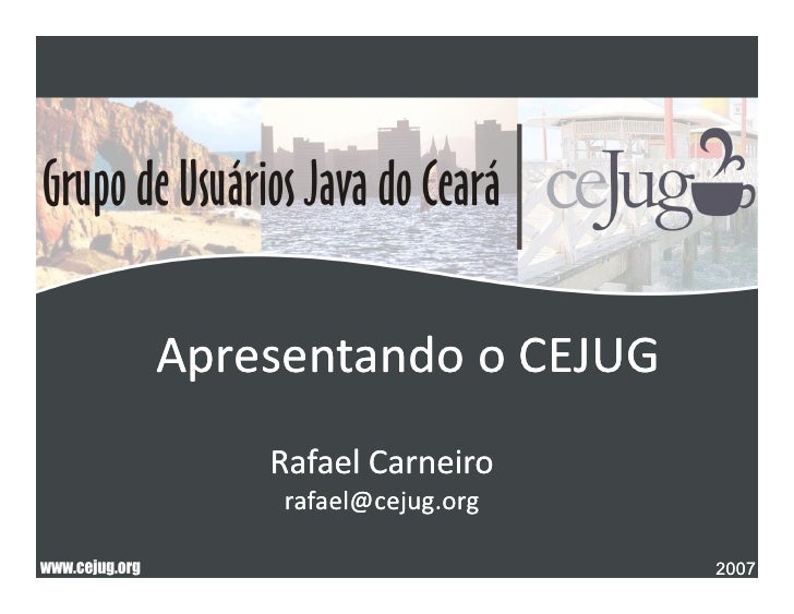 ApresentandooCEJUG     RafaelCarneiro      rafael@cejug.org                           2007                          ...