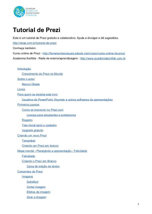 TutorialdePrezi EsteéumtutorialdePrezigratuitoecolaborativo.Ajudeadivulgaredêsugestões. http://sbap....