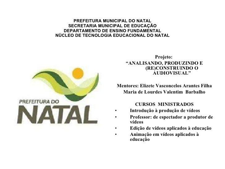 PREFEITURA MUNICIPAL DO NATAL SECRETARIA MUNICIPAL DE EDUCAÇÃO DEPARTAMENTO DE ENSINO FUNDAMENTAL NÚCLEO DE TECNOLOGIA EDU...