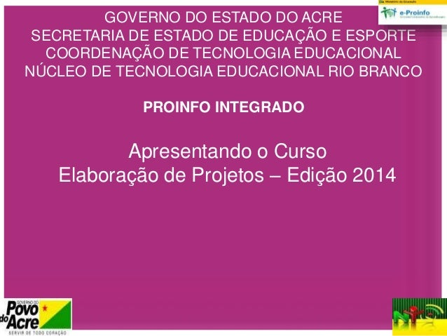 GOVERNO DO ESTADO DO ACRE SECRETARIA DE ESTADO DE EDUCAÇÃO E ESPORTE COORDENAÇÃO DE TECNOLOGIA EDUCACIONAL NÚCLEO DE TECNO...