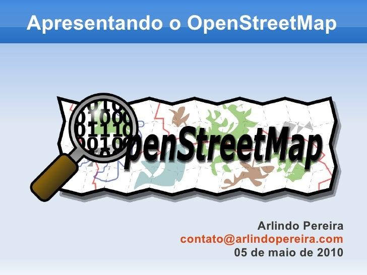 Apresentando o OpenStreetMap                               Arlindo Pereira              contato@arlindopereira.com        ...
