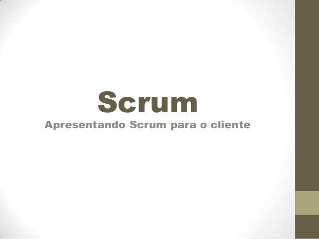 Scrum  Apresentando Scrum para o cliente