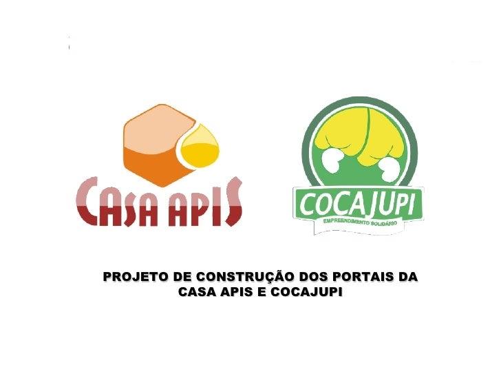 PROJETO DE CONSTRUÇÃO DOS PORTAIS DA CASA APIS E COCAJUPI