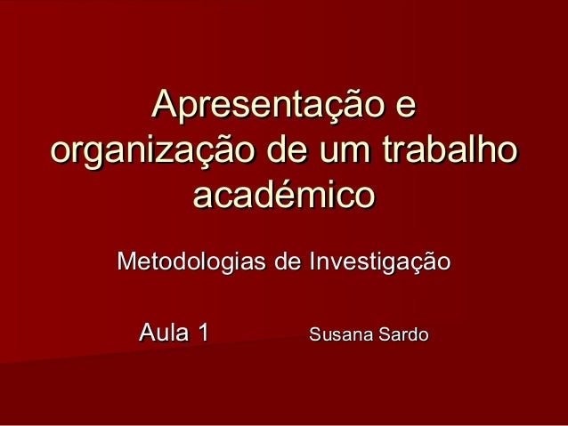 Apresentação eApresentação e organização de um trabalhoorganização de um trabalho académicoacadémico Metodologias de Inves...