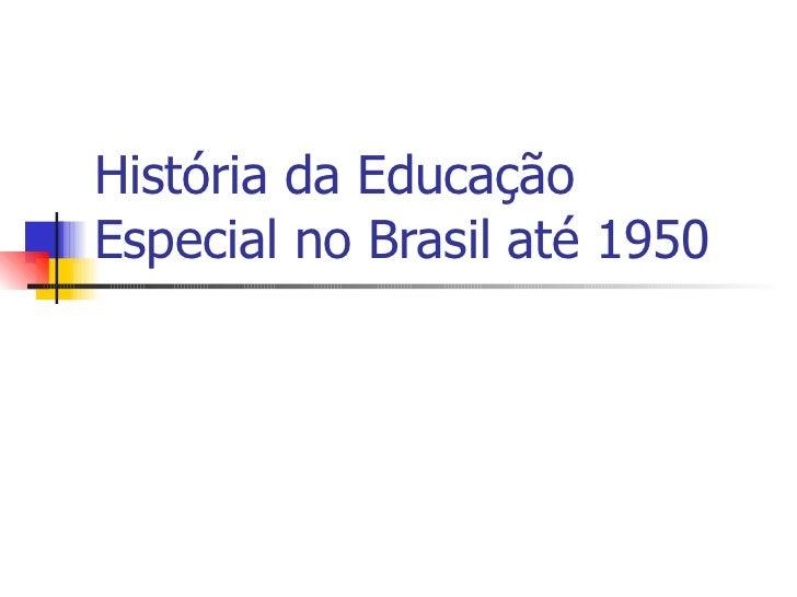 História da Educação Especial no Brasil até 1950