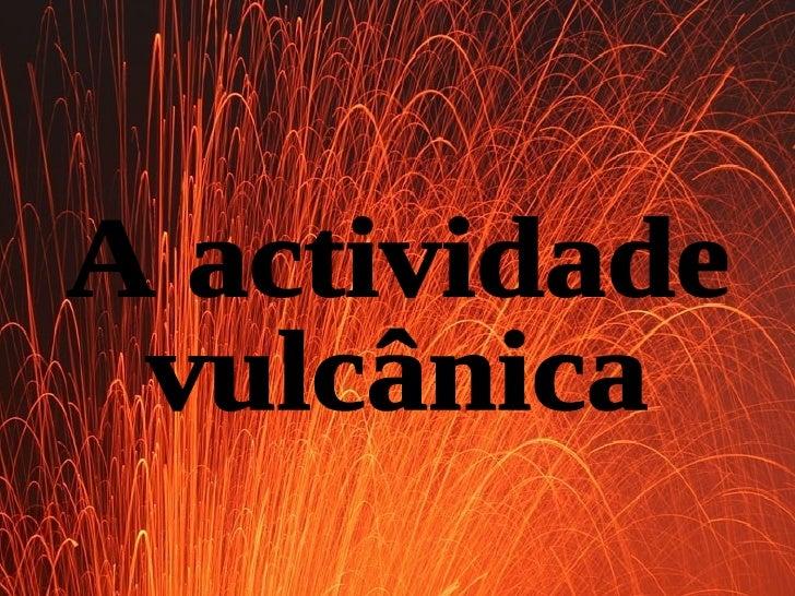 A actividade vulcânica
