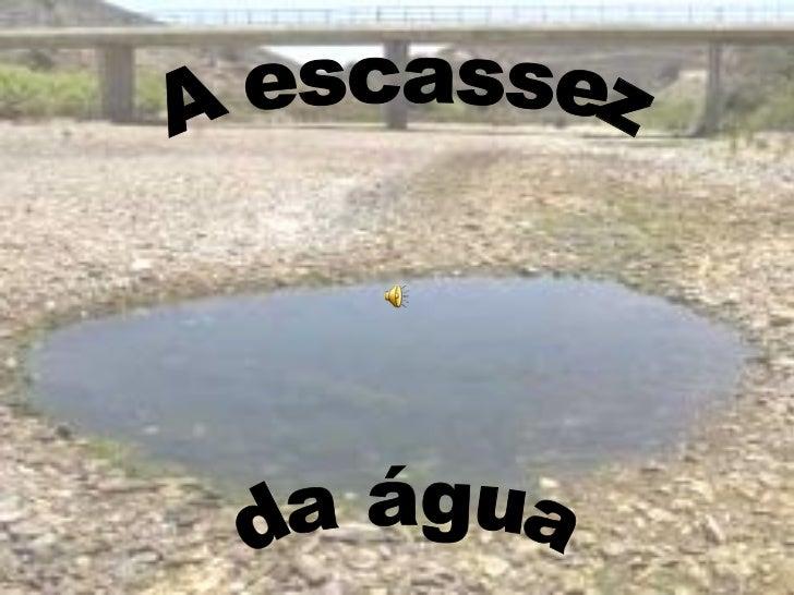 A escassez da água