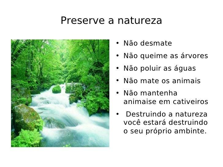 Preserve a natureza           ●   Não desmate           ●   Não queime as árvores           ●   Não poluir as águas       ...