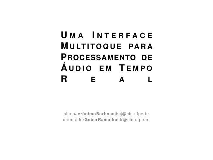 Uma Interface Multitoque para Processamento de Áudio em Tempo Real<br />alunoJerônimoBarbosajbcj@cin.ufpe.br<br />orientad...