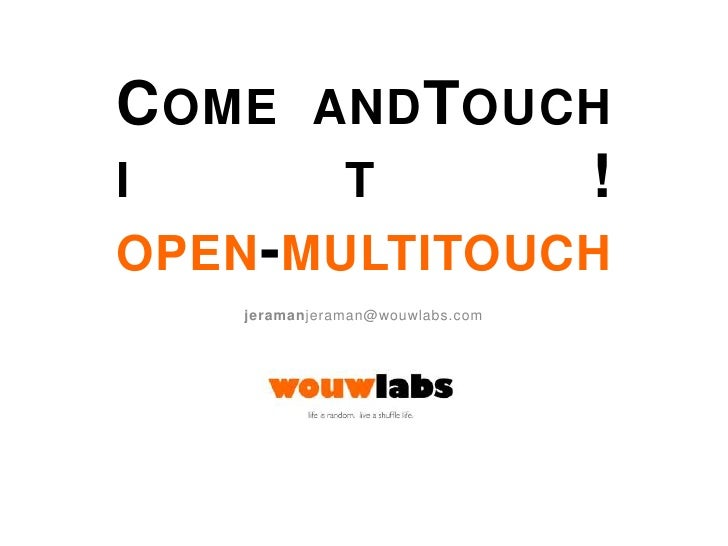 Come andTouch it!open-multitouch<br />jeramanjeraman@wouwlabs.com<br />