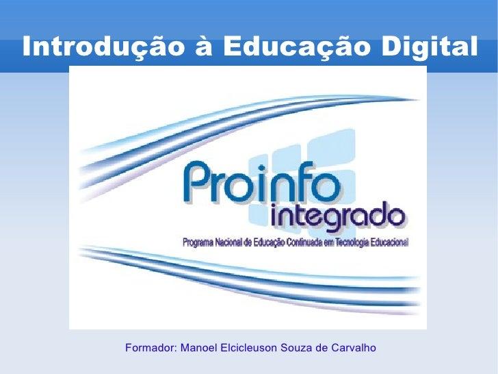 Formador: Manoel Elcicleuson Souza de Carvalho Introdução à Educação Digital