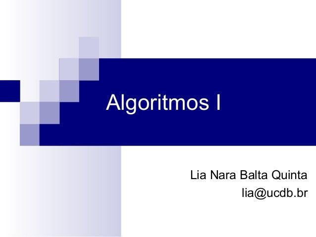 Algoritmos I        Lia Nara Balta Quinta                 lia@ucdb.br